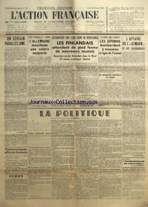 ACTION FRANCAISE (L') [No 50] du 19/02/1940 - UN CERTAIN PARALLELISME... PAR LEON DAUDET - APRES L'ABORDAGE DE L' ATMARK - L'ALLEMAGNE MANIFESTE UNE COLERE SUSPECTE - RETRANCHES SUR LEUR LIGNE DE RESISTANCE - LES FINLANDAIS ATTENDENT DE PIED FERME DE NOUVEAUX ASSAUTS - LA GUERRE SINO-JAPONAISE - LES JAPONAIS BOMBARDENT A NOUVEAU LA LIGNE DU YUNNAN - LA POLITIQUE - LA QUESTION DE LA CENSURE - LE DISCOURS DE XAVIER VALLAT - PRESSE ET GOUVERNEMENT - QUELLE PEUT ETRE L'ACTION DU GOUVERNEMENT ? PAR