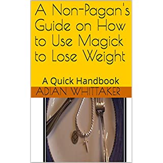 A Non-Pagan's Guide on How to Use Magick to Lose Weight: A Quick Handbook (English Edition)
