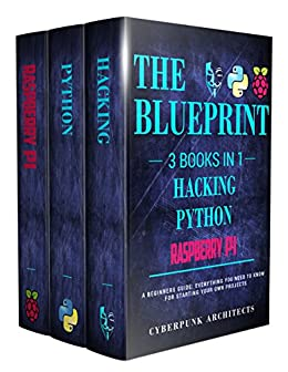 RASPBERRY PI & HACKING & PYTHON: 3 Books in 1: THE BLUEPRINT: Everything You Need To Know (CyberPunk Blueprint Series) (English Edition) di [Architects, CyberPunk]