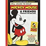 Learn to Draw Mickey Mouse & Friends Through the Decades: Celebrating Mickey Mouses 90th Anniversary: A Retrospective Collection of Vintage Artwork ... Classic Characters (Licensed Learn to Draw)