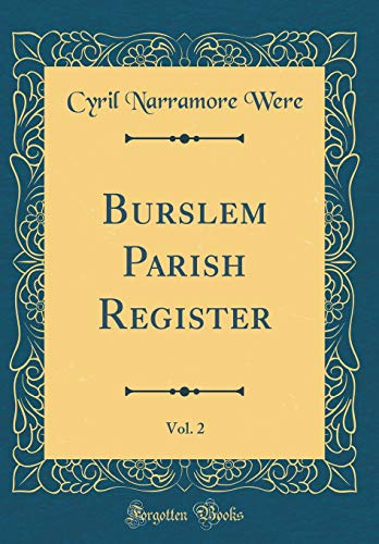 Burslem Parish Register, Vol. 2 (Classic Reprint) por Cyril Narramore Were