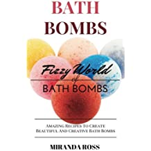 Bath Bombs: Fizzy World Of Bath Bombs - Amazing Recipes To Create Beautiful And Creative Bath Bombs: Volume 2 (Organic Body Care Recipes, Homemade Beauty Products)