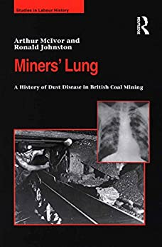 Miners' Lung: A History Of Dust Disease In British Coal Mining (studies In Labour History) por Arthur Mcivor epub