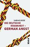 Die deutsche Krankheit ? German Angst - Sabine Bode