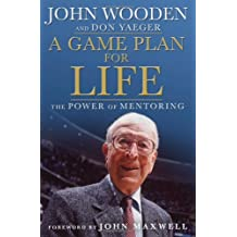 A Game Plan for Life: The Power of Mentoring by John Wooden (2009-10-13)
