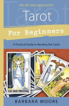 Tarot for Beginners: A Practical Guide to Reading the Cards by [Moore, Barbara]