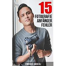 Fotografieren: Fotografieren für Anfänger: Die 15 häufigsten Fehler und wie Du diese vermeidest
