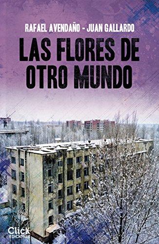 Las flores de otro mundo - (Todo lo que nunca hiciste por mí 02) - Juan Gallardo, Rafael Avendaño