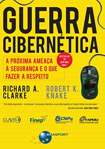 Guerra Cibernética: A próxima ameaça à segurança e o que fazer a respeito (Portuguese Edition)