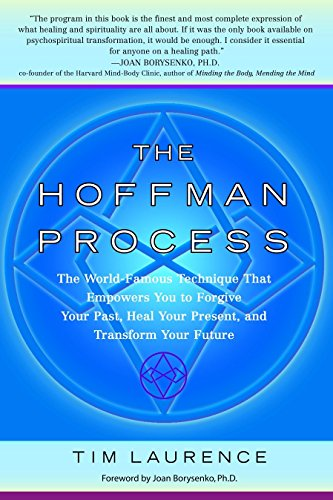 The Hoffman Process: The World-Famous Technique That Empowers You to Forgive Your Past, Heal Your Present, and Transform Your Future por Tim Laurence
