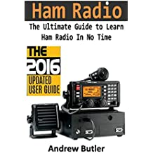 Ham Radio: The Ultimate Guide to Learn Ham Radio In No Time (Ham radio, Self reliance, Communication, Survival, User Guide, Entertainments) (Radio, guide, ... to operate Book 1) (English Edition)