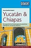 DuMont Reise-Taschenbuch Reiseführer Yucatan & Chiapas: mit Online-Updates als Gratis-Download - Hans-Joachim Aubert