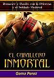 El Caballero Inmortal: Romance y Pasión con la Princesa y el Soldado Medieval (Novela de Fantasía, Romance y Erótica)