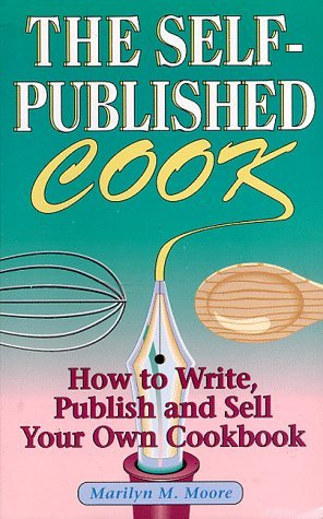 The Self-Published Cook: How to Write, Publish and Sell Your Own Cookbook by Marilyn M. Moore (1995-07-02)
