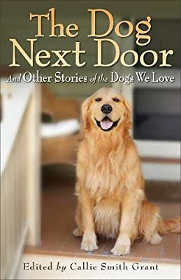 The Dog Next Door: And Other Stories of the Dogs We Love by Revell