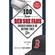 100 Things Red Sox Fans Should Know & Do Before They Die (100 Things... Fans Should Know & Do Before They Die)