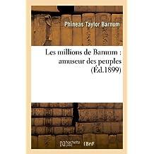 Les Millions de Barnum: Amuseur Des Peuples by P. T. Barnum (2012-03-26)