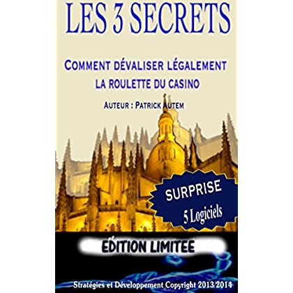 Les 3 Secrets ''Comment Dévaliser Légalement La Roulette'' (Le jeu vous et la roulette des casinos t. 1)