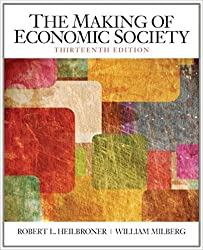 The Making of the Economic Society: United States Edition (The Pearson Series in Economics)