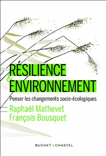 Résilience & environnement : Penser les changements socio-écologiques par Raphaël Mathevet, François Bousquet
