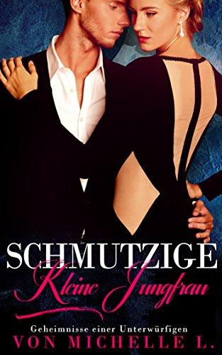 Schmutzige kleine Jungfrau: Ein Milliardär - Liebesroman (Geheimnisse einer Unterwürfigen 1)