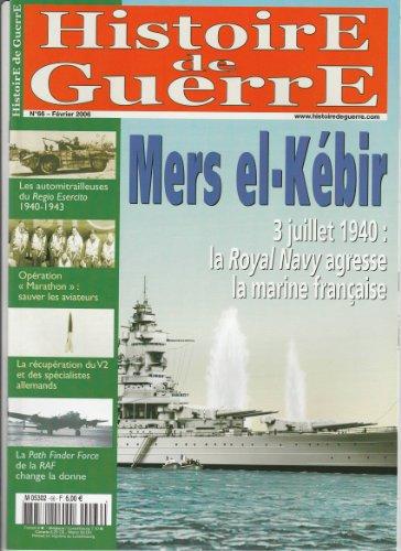 histoire-de-guerre-n-66-fvrier-2006-mers-el-kbir-3-juillet-1940-la-royal-navy-agresse-la-marine-franaise-les-automitrailleuses-du-regio-esercito-1940-1943-opration-marathon-sauver-les-aviateurs-la-rcupration-du-v2