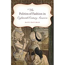 The Politics of Fashion in Eighteenth-Century America (Gender and American Culture)