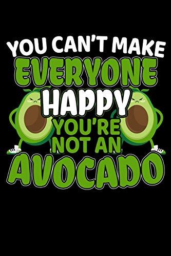 You Can't Make Everyone Happy You're Not An Avocado: 120 Seiten (6x9 Zoll) Punktraster Notizbuch für Avocado Freunde I Guacamole Dot Grid Pünktchen ... Seiten I Vegetarier Notizheft Punktkariert