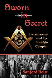 Sworn in Secret: Freemasonry and the Knights Templar by Sanford Holst (2012-04-21)