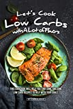 Let's Cook Low Carbs with a Lot of Flavors: This Cookbook Will Help You Find Some Awesome Low Carb Recipes to Help with Your Goals (English Edition)
