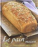 Le pain maison : Préparer son pain comme un chef
