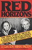 Red Horizons: The True Story of Nicolae and Elena Ceausescus' Crimes, Lifestyle, and Corruption by Ion Mihai Pacepa (1990-04-15)