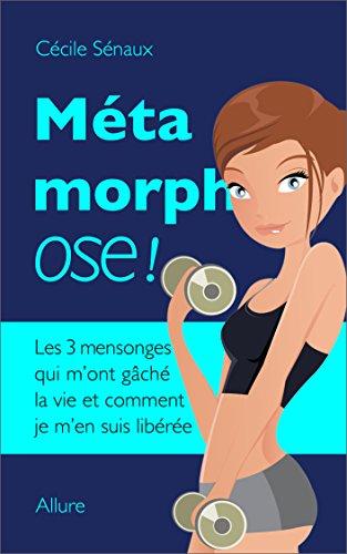 Métamorphose - maigrir pour de bon: Les 3 mensonges qui m'ont gâché la vie et comment je m'en suis libérée