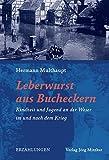 Leberwurst aus Bucheckern: Kindheit und Jugend an der Weser im und nach dem Krieg bei Amazon kaufen