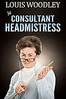 The Consultant Headmistress: corporal punishment at the templeton academy for girls (English Edition) di [Woodley, Louis]