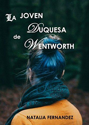 Erótica: Romántica - La joven Duquesa de Wentworth. Seducción, Romance, Pasión: Erótica en Español, Thriller erótico, Sexo. por Natalia Fernandez