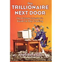 Trillionaire Next Door: The Greedy Investor's Guide to Day Trading by Andy Borowitz (2000-05-01)