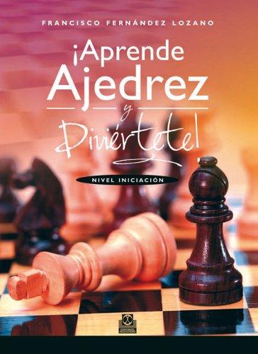 Descargar Libro ¡Aprende ajedrez y diviértete!: Nivel iniciación de Francisco Fernández Lozano