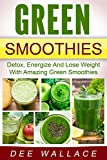 Green Smoothies: Detox, Energize And Lose Weight With Amazing Green Smoothies