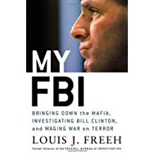 My FBI: Bringing Down the Mafia, Investigating Bill Clinton, and Fighting the War on Terror by Louis J. Freeh (2005-10-11)
