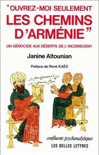 Ouvrez-moi seulement les chemins d'Arménie : Un génocide aux déserts de l'inconscient par Janine Altounian