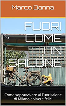 Fuori come un salone: Come sopravvivere al Fuorisalone di Milano e vivere felici di [Donna, Marco]