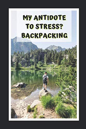 My Antidote To Stress? Backpacking: Themed Novelty Lined Notebook / Journal To Write In Perfect Gift Item (6 x 9 inches) (Zelte Instant)