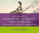 Arminius - Alarich - Theoderich: Germanische Herrscher im Kampf gegen Rom - Frank M Ausbüttel