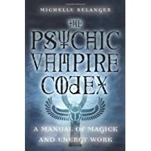 The Psychic Vampire Codex: A Manual of Magick and Energy Work