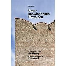 Unter schwingenden Gewölben: Kunstmuseum Ravensburg. Entstehung und Architektur