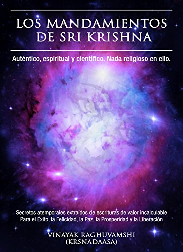 LOS MANDAMIENTOS DE SRI KRISHNA: Secretos atemporales extraídos de escrituras de valor incalculable por Vinayak Raghuvamshi