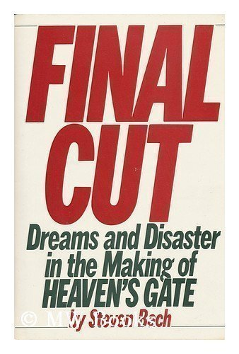 Final Cut: Dreams and Disaster in the Making of Heaven's Gate by Bach, Steven (1985) Hardcover