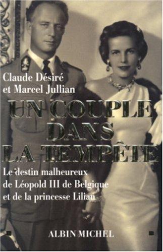 Un couple dans la tempête : Le destin malheureux de Léopold III de Belgique et de la princesse Lilian par Claude Désiré