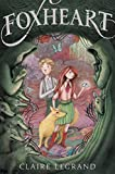Foxheart by Claire Legrand (2016-10-04)